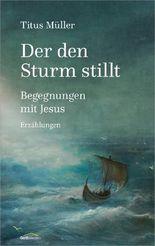 Der den Sturm stillt