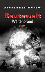 Beutewelt VII: Weltenbrand: Roman
