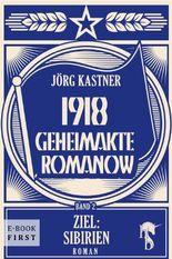 1918 - Geheimakte Romanow: Band 2: Ziel: Sibirien