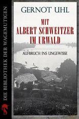 Mit Albert Schweitzer im Urwald