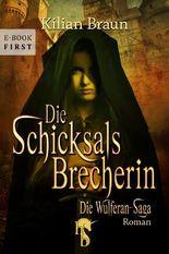 Die Schicksalsbrecherin: Die Wulferan-Saga