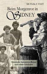 Beim Morgenrot in Sydney - Historischer Auswanderer-Roman nach wahren Schicksalen