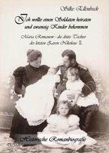 Ich wollte einen Soldaten heiraten und zwanzig Kinder bekommen - Maria Romanow - die dritte Tochter des letzten Zaren Nikolaus II