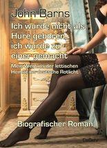 Ich wurde nicht als Hure geboren, ich wurde zu einer gemacht - Mein Weg aus der lettischen Heimat ins deutsche Rotlicht - Biografischer Roman