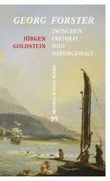 Georg Forster: Zwischen Freiheit und Naturgewalt