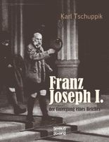 Franz Joseph I.: der Untergang eines Reiches