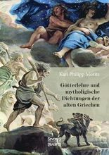 Götterlehre und mythologische Dichtungen der alten Griechen