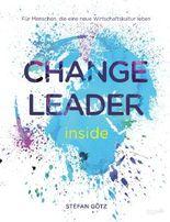 Change Leader inside: Für Menschen, die eine neue Wirtschaftskultur leben