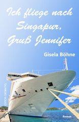 Ich fliege nach Singapur, Gruß Jennifer: Abenteuer auf dem Kreuzfahrtschiff