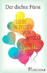 Liebe in Zeiten von Yolo: 50 + 1 Gedichte