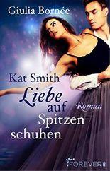 Kat Smith - Liebe auf Spitzenschuhen