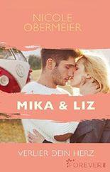 Mika & Liz: Verlier dein Herz