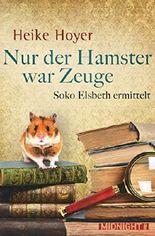Nur der Hamster war Zeuge: Soko Elsbeth ermittelt