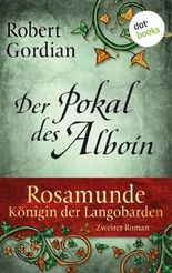 Rosamunde - Königin der Langobarden - Roman 2: Der Pokal des Alboin