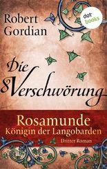 Rosamunde - Königin der Langobarden - Roman 3: Die Verschwörung