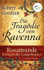 Rosamunde - Königin der Langobarden - Roman 4: Die Tragödie von Ravenna