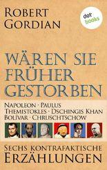 Wären sie früher gestorben … Band 2: Napoleon, Paulus, Themistokles, Dschingis Khan, Bolívar, Chruschtschow