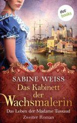 Das Kabinett der Wachsmalerin - Das Leben der Madame Tussaud - Zweiter Roman