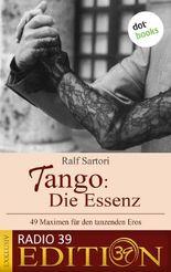 Tango: Die Essenz - 49 Maximen für den tanzenden Eros