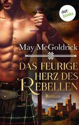 Das feurige Herz des Rebellen: Ein Highland Treasure-Roman - Band 2