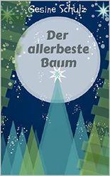 Der allerbeste Baum: Eine Weihnachtsgeschichte fürs ganze Jahr