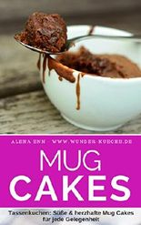 Mug Cakes - 75 blitzschnelleTassenkuchen: Das Rezeptbuch Süße & herzhafte Mug Cakes für jede Gelegenheit (Backen - die besten Rezepte 3)
