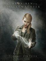 Die Chroniken der Seelenwächter - Spiel mit dem Feuer
