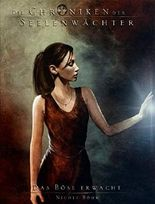 Die Chroniken der Seelenwächter - Das Böse erwacht