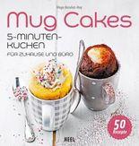 Mug Cakes: 5-Minuten-Kuchen für Zuhause und Büro