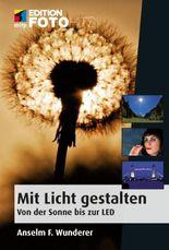 Mit Licht gestalten - Von der Sonne bis zur LED (Edition FotoHits)