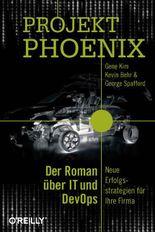 Phoenix-Projekt: Der Roman über IT und DevOps - Neue Erfolgsstrategien für Ihre Firma
