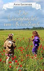 Die Waisenkinder von Achenbruck: ... und zwei weitere spannende Romane