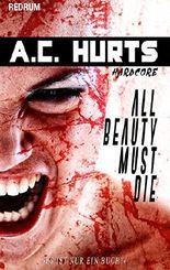 All Beauty Must Die: Horror - Thriller - Hardcore - Erotik - Extrem - Überarbeitete Neuauflage 2017