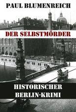 Der Selbstmörder: Historischer Berliner Kriminal- und Gesellschaftsroman