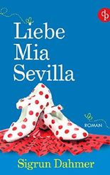 Liebe, Mia, Sevilla (Liebesroman, Chick-Lit)