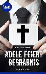 Adele feiert Begräbnis (Kurzgeschichte, Krimi) (Die 'booksnacks' Kurzgeschichten Reihe)