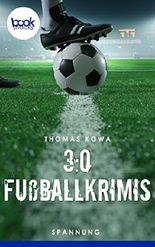 3:0 Fußballkrimis (Kurzgeschichten, Spannung) (Die booksnacks Kurzgeschichten Reihe)