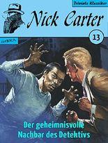 Nick Carter 013: Der geheimnisvolle Nachbar des Detektivs