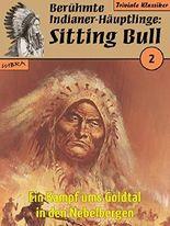 Berühmte Indianer-Häuptlinge 002 (Sitting Bull 02): Ein Kampf ums Goldtal in den Nebelbergen