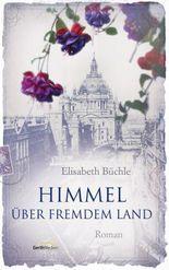 Himmel über fremdem Land: Roman.