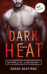Dark Heat - Gefährliche Leidenschaft: Roman