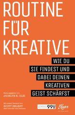 Routine für Kreative: Wie du sie findest und dabei deinen kreativen Geist schärfst (99U)