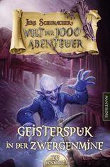 Die Welt der 1000 Abenteuer - Geisterspuk in der Zwergenmine: Ein Fantasy-Spielbuch