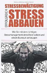 Stressbewältigung - Erfolgreich Stress abbauen: Wie Sie mit dem richtigen Stressmanagement stressfreier Leben und einem Burnout vorbeugen