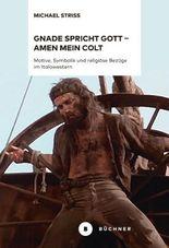 Gnade spricht Gott – Amen mein Colt: Motive, Symbolik und religiöse Bezüge im Italowestern