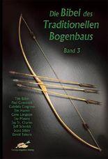 Die Bibel des traditionellen Bogenbaus / Die Bibel des traditionellen Bogenbaus, Band 3
