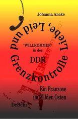 """Liebe, Leid und Grenzkontrolle - """"Willkommen"""" in der DDR"""