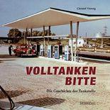 VOLLTANKEN BITTE - Die Geschichte der Tankstelle