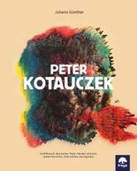 Peter Kotauczek: Ein Philosoph, Querdenker, Maler, Musiker, Schreiber, Systemtheoretiker, Unternehmer und Ingenieur