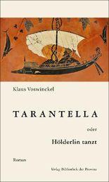 Tarantella oder Hölderlin tanzt